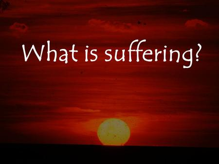 What is suffering?.