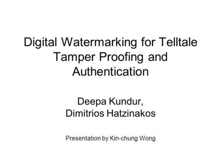 Digital Watermarking for Telltale Tamper Proofing and Authentication Deepa Kundur, Dimitrios Hatzinakos Presentation by Kin-chung Wong.