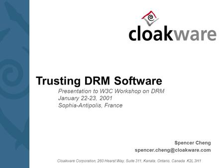 Cloakware Corporation, 260 Hearst Way, Suite 311, Kanata, Ontario, Canada K2L 3H1 Spencer Cheng Trusting DRM Software Presentation.