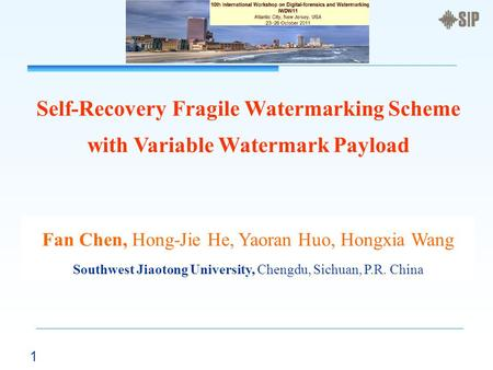 1 Self-Recovery Fragile Watermarking Scheme with Variable Watermark Payload Fan Chen, Hong-Jie He, Yaoran Huo, Hongxia Wang Southwest Jiaotong University,