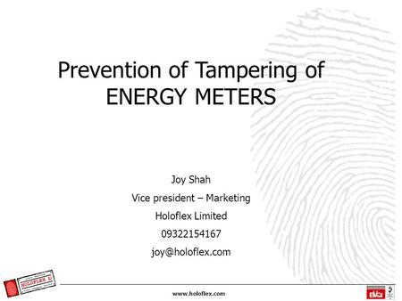 Prevention of Tampering of ENERGY METERS Joy Shah Vice president – Marketing Holoflex Limited 09322154167
