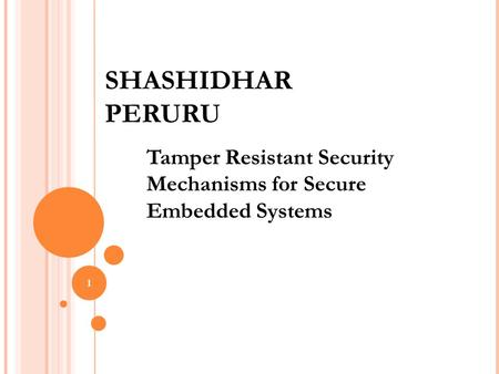 SHASHIDHAR PERURU Tamper Resistant Security Mechanisms for Secure Embedded Systems 1.