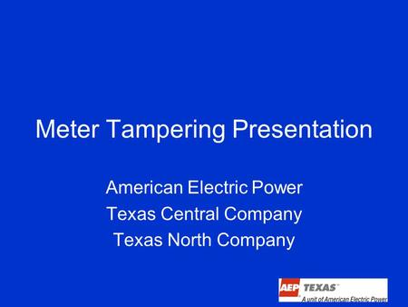 Meter Tampering Presentation American Electric Power Texas Central Company Texas North Company.