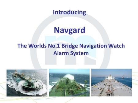 The Worlds No.1 Bridge Navigation Watch Alarm System Introducing Navgard.