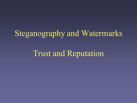 Steganography and Watermarks Trust and Reputation.