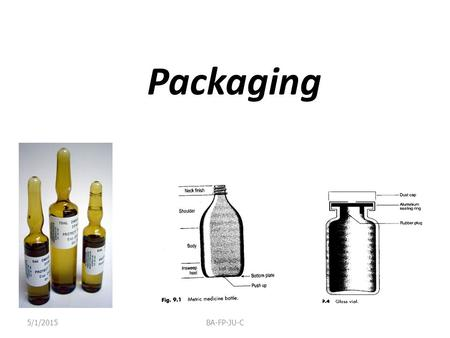 Packaging 5/1/2015BA-FP-JU-C. Why should you be aware of packaging? Packaging of extemporaneous preparations. Repackaging of bulk medicines. The expiry.