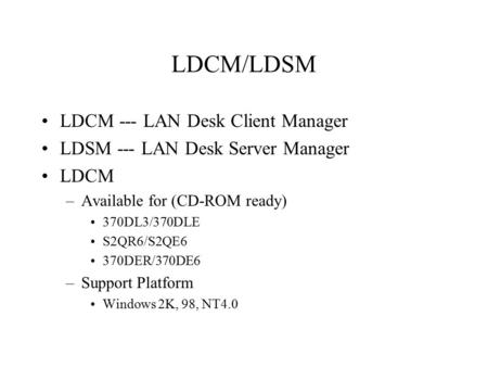 LDCM/LDSM LDCM --- LAN Desk Client Manager LDSM --- LAN Desk Server Manager LDCM –Available for (CD-ROM ready) 370DL3/370DLE S2QR6/S2QE6 370DER/370DE6.