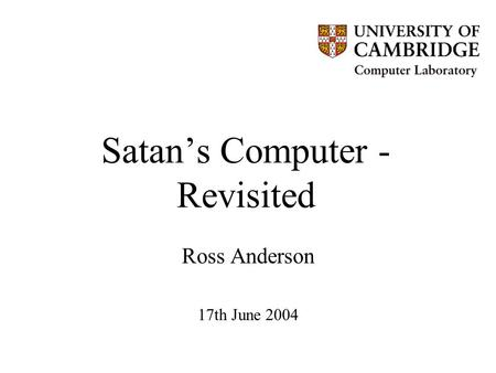 Satan's Computer - Revisited Ross Anderson 17th June 2004.