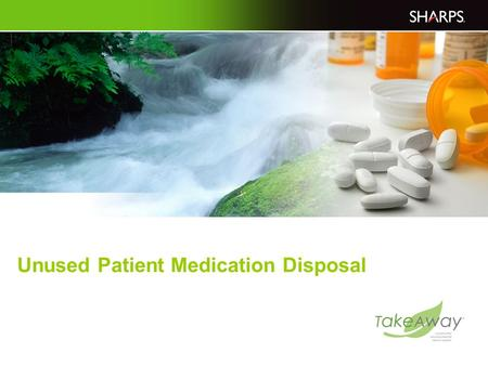 Unused Patient Medication Disposal. 2 Concerns About Pharmaceutical Disposal Pharmaceuticals have been found in surface and ground sources of drinking.