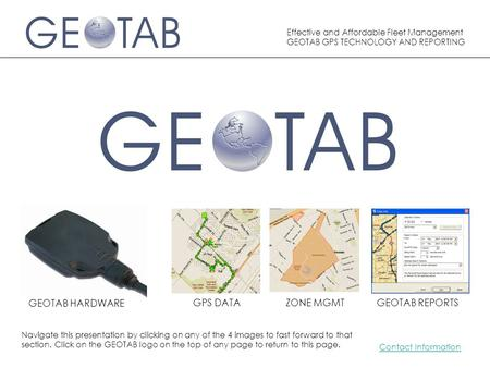 Effective and Affordable Fleet Management GEOTAB GPS TECHNOLOGY AND REPORTING GEOTAB HARDWARE GPS DATAZONE MGMTGEOTAB REPORTS Contact Information Navigate.