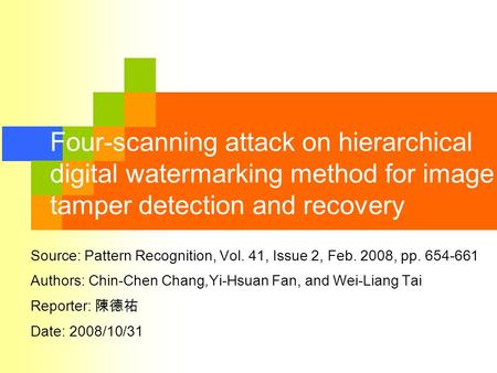Four-scanning attack on hierarchical digital watermarking method for image tamper detection and recovery Source: Pattern Recognition, Vol. 41, Issue 2,