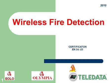 1 2010 CERTIFICATON EN 54 -25 Wireless Fire Detection.