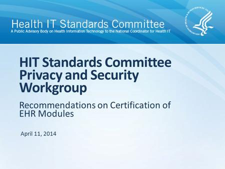 Recommendations on Certification of EHR Modules HIT Standards Committee Privacy and Security Workgroup April 11, 2014.