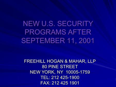 NEW U.S. SECURITY PROGRAMS AFTER SEPTEMBER 11, 2001 FREEHILL HOGAN & MAHAR, LLP 80 PINE STREET NEW YORK, NY 10005-1759 TEL: 212 425-1900 FAX: 212 425 1901.