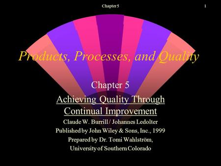 Chapter 51 Products, Processes, and Quality Chapter 5 Achieving Quality Through Continual Improvement Claude W. Burrill / Johannes Ledolter Published.