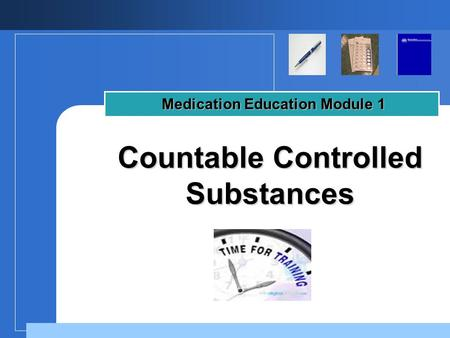 Company LOGO Countable Controlled Substances Medication Education Module 1.