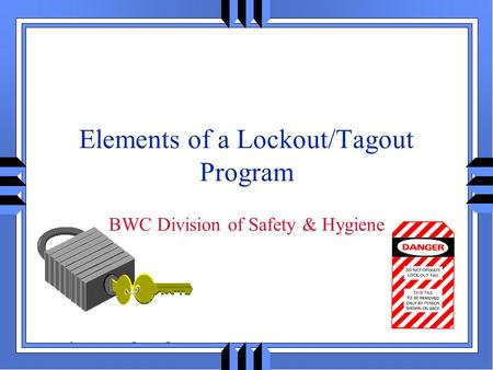 Elements of a Lockout / Tagout Program BWC Division of Safety & Hygiene.