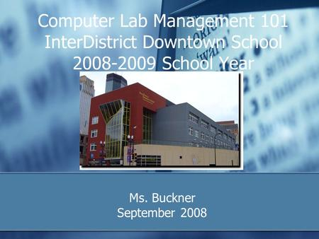 Computer Lab Management 101 InterDistrict Downtown School 2008-2009 School Year Ms. Buckner September 2008.