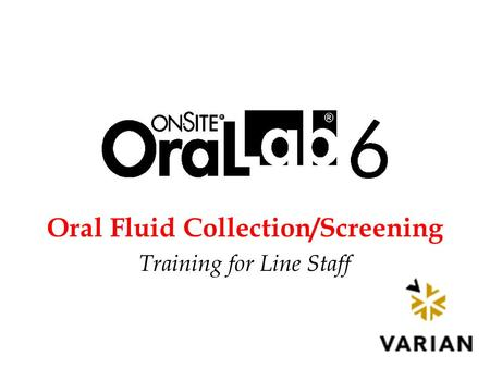 Oral Fluid Collection/Screening Training for Line Staff.