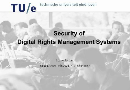 Security of Digital Rights Management Systems Hugo Jonker