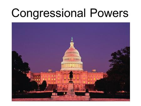 Congressional Powers. Textbook Reference Chapter 11.