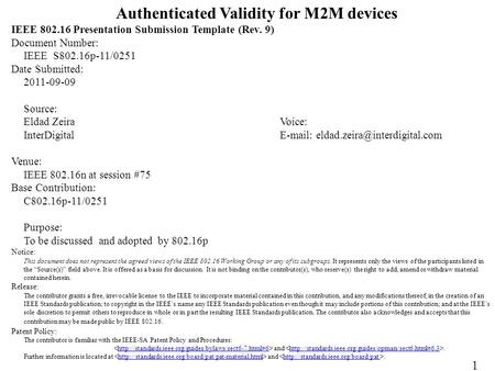 Authenticated Validity for M2M devices IEEE 802.16 Presentation Submission Template (Rev. 9) Document Number: IEEE S802.16p-11/0251 Date Submitted: 2011-09-09.