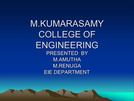 M.KUMARASAMY COLLEGE OF ENGINEERING PRESENTED BY M.AMUTHAM.RENUGA EIE DEPARTMENT.