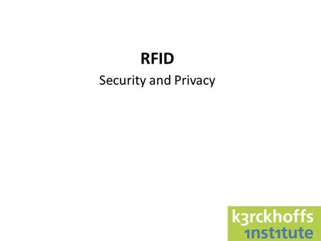 RFID Security and Privacy. RFID Radio Frequency IDentification Warning: RFID tag can mean a lot of things.