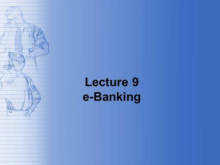 "Lecture 9 e-Banking. Introduction The most used methods to pay for a service or merchandise are: –The real money (so called ""cash"") –cheque (or check."
