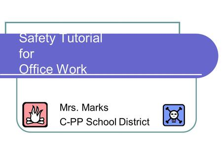 Safety Tutorial for Office Work Mrs. Marks C-PP School District.