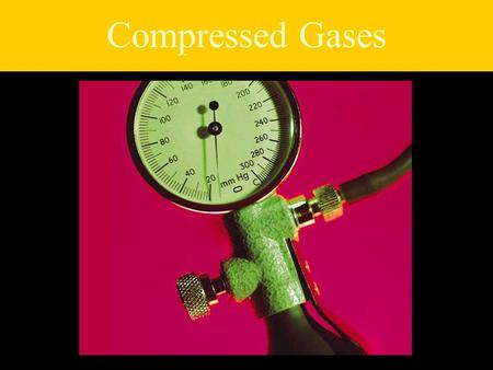 Compressed Gases. Stories of Compressed Gases Employee killed when cylinder turned into a rocket because its valve was knocked off Employee suffocated.