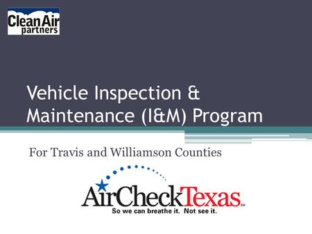 Vehicle Inspection & Maintenance (I&M) Program For Travis and Williamson Counties.