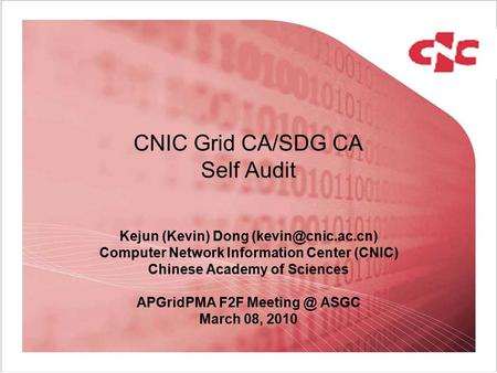 CNIC Grid CA/SDG CA Self Audit Kejun (Kevin) Dong Computer Network Information Center (CNIC) Chinese Academy of Sciences APGridPMA F2F.