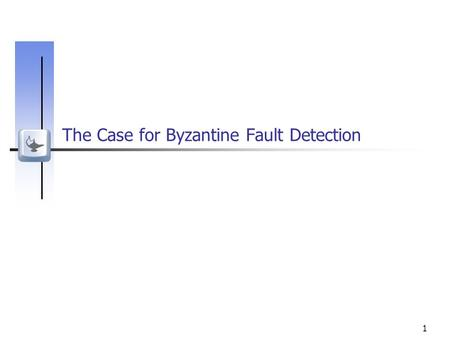 1 The Case for Byzantine Fault Detection. 2 Challenge: Byzantine faults Distributed systems are subject to a variety of failures and attacks Hacker break-in.