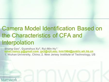 Camera Model Identification Based on the Characteristics of CFA and Interpolation Shang Gao 1, Guanshuo Xu 2, Rui-Min Hu 1,*