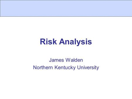 Risk Analysis James Walden Northern Kentucky University.