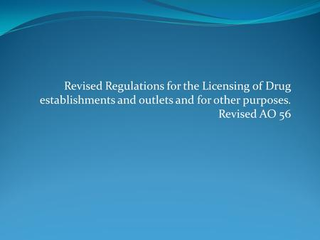 Revised Regulations for the Licensing of Drug establishments and outlets and for other purposes. Revised AO 56.