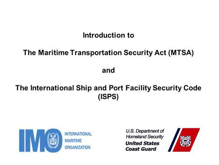 Introduction to The Maritime Transportation Security Act (MTSA) and The International Ship and Port Facility Security Code (ISPS)