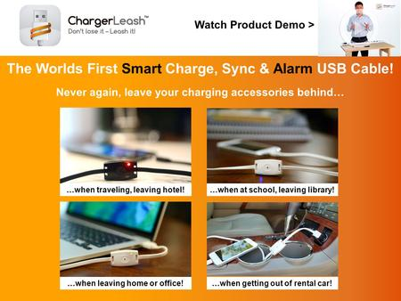 Never again, leave your charging accessories behind… The Worlds First Smart Charge, Sync & Alarm USB Cable! Watch Product Demo > …when at school, leaving.