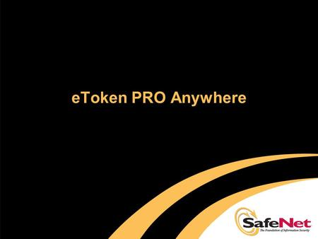 EToken PRO Anywhere. Agenda  eToken PRO Anywhere Overview  Market background and target markets  Identifying the opportunity  Implementation and Pricing.