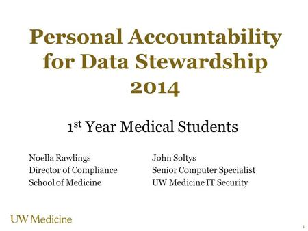 Personal Accountability for Data Stewardship 2014 1 st Year Medical Students Noella RawlingsJohn Soltys Director of ComplianceSenior Computer Specialist.