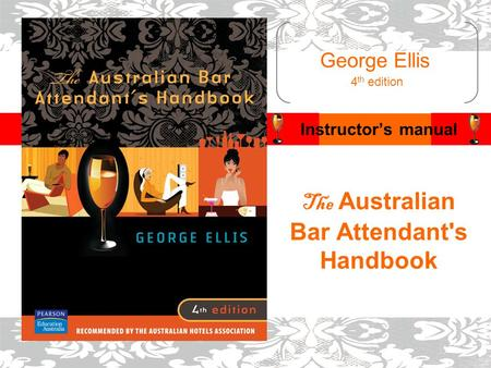 George Ellis Instructor's manual 4 th edition The Australian Bar Attendant's Handbook.