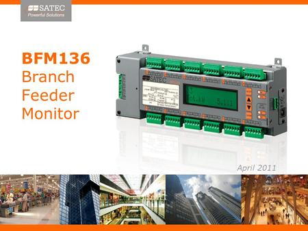 BFM136 Branch Feeder Monitor April 2011. SATEC 25 years of Innovation in measurement & management of Energy and Power Quality.