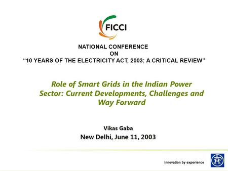 "NATIONAL CONFERENCE ON ""10 YEARS OF THE ELECTRICITY ACT, 2003: A CRITICAL REVIEW"" Vikas Gaba New Delhi, June 11, 2003 Vikas Gaba New Delhi, June 11, 2003."