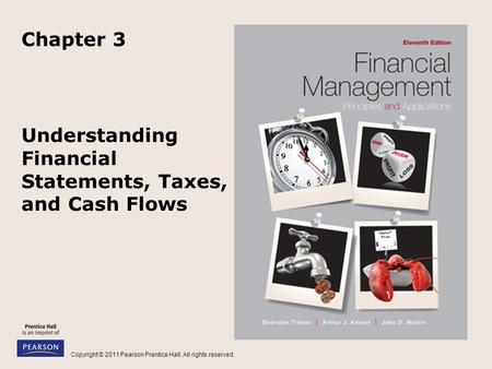Copyright © 2011 Pearson Prentice Hall. All rights reserved. Understanding Financial Statements, Taxes, and Cash Flows Chapter 3.