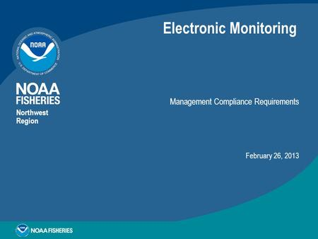 Electronic Monitoring Management Compliance Requirements Northwest Region February 26, 2013.