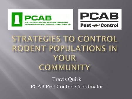 Travis Quirk PCAB Pest Control Coordinator. Integrated Pest Management Integrated Pest Management (IPM) is a decision-making process that anticipates.
