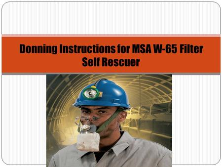 Donning Instructions for MSA W-65 Filter Self Rescuer.