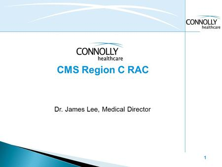 1 CMS Region C RAC Dr. James Lee, Medical Director.