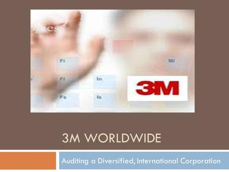 3M WORLDWIDE Auditing a Diversified, International Corporation.